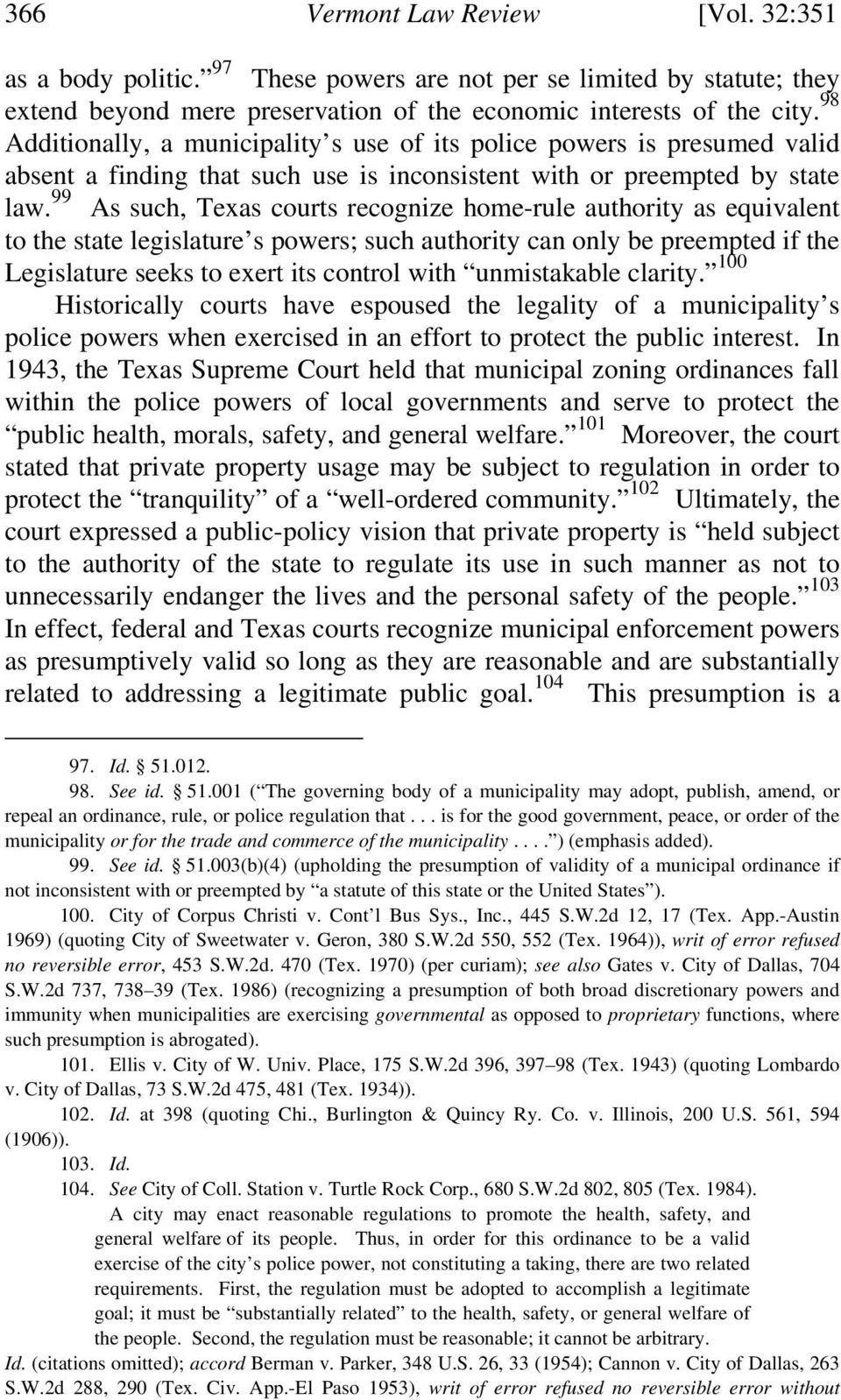 99 As such, Texas courts recognize home-rule authority as equivalent to the state legislature s powers; such authority can only be preempted if the Legislature seeks to exert its control with