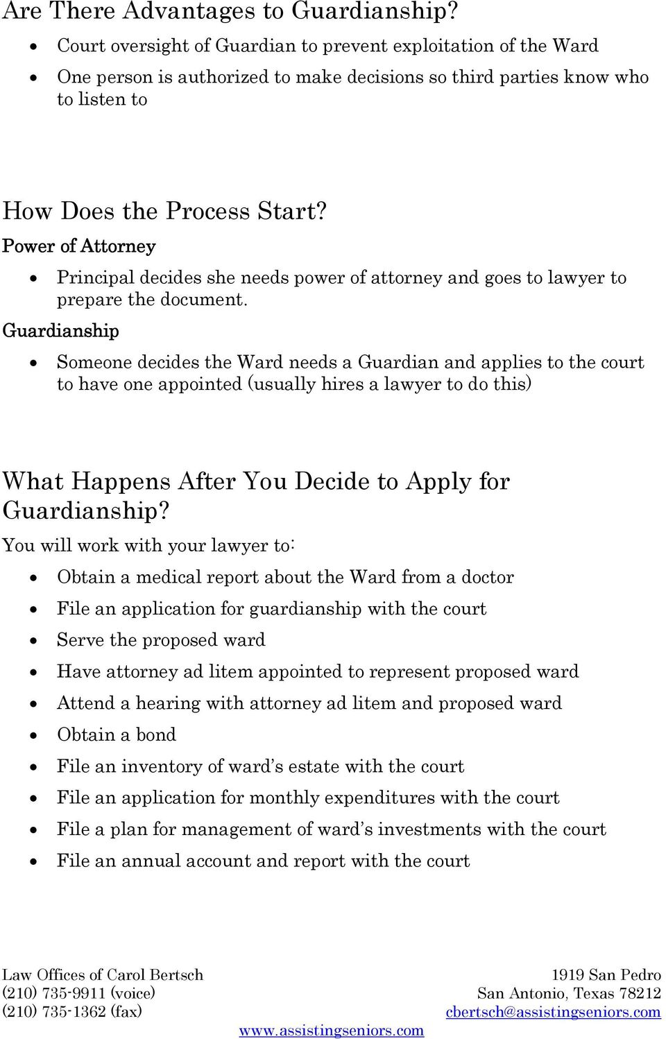 Someone decides the Ward needs a Guardian and applies to the court to have one appointed (usually hires a lawyer to do this) What Happens After You Decide to Apply for?