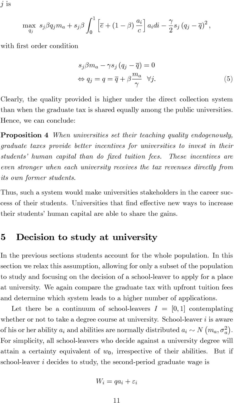 Hence, we can conclude: Proposition 4 When universities set their teaching quality endogenously, graduate taxes provide better incentives for universities to invest in their students human capital