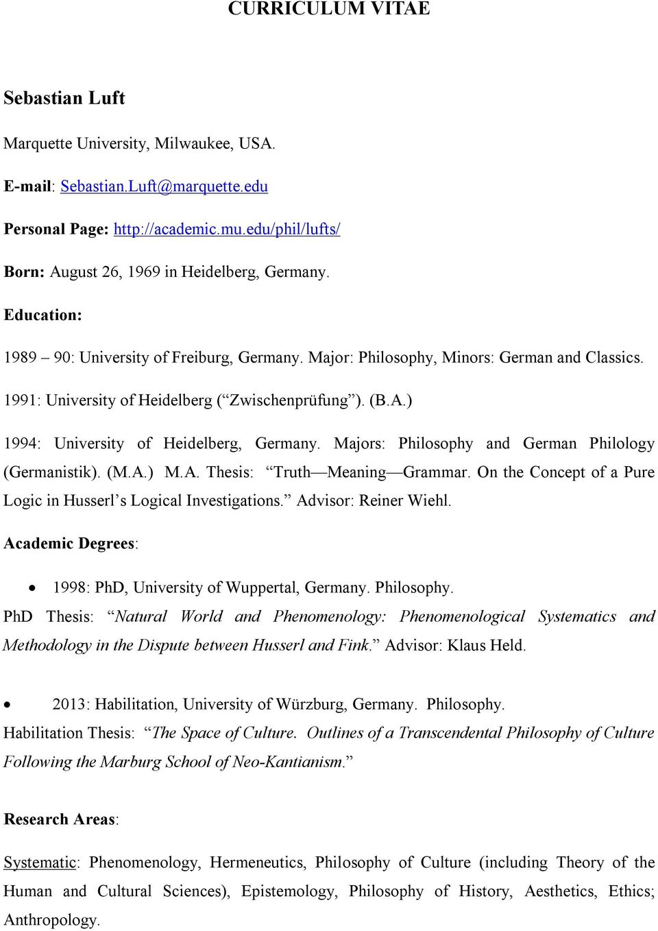 1991: University of Heidelberg ( Zwischenprüfung ). (B.A.) 1994: University of Heidelberg, Germany. Majors: Philosophy and German Philology (Germanistik). (M.A.) M.A. Thesis: Truth Meaning Grammar.