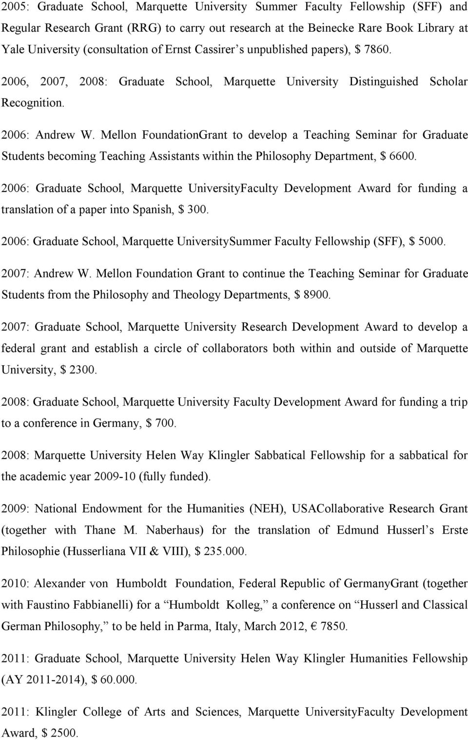 Mellon FoundationGrant to develop a Teaching Seminar for Graduate Students becoming Teaching Assistants within the Philosophy Department, $ 6600.