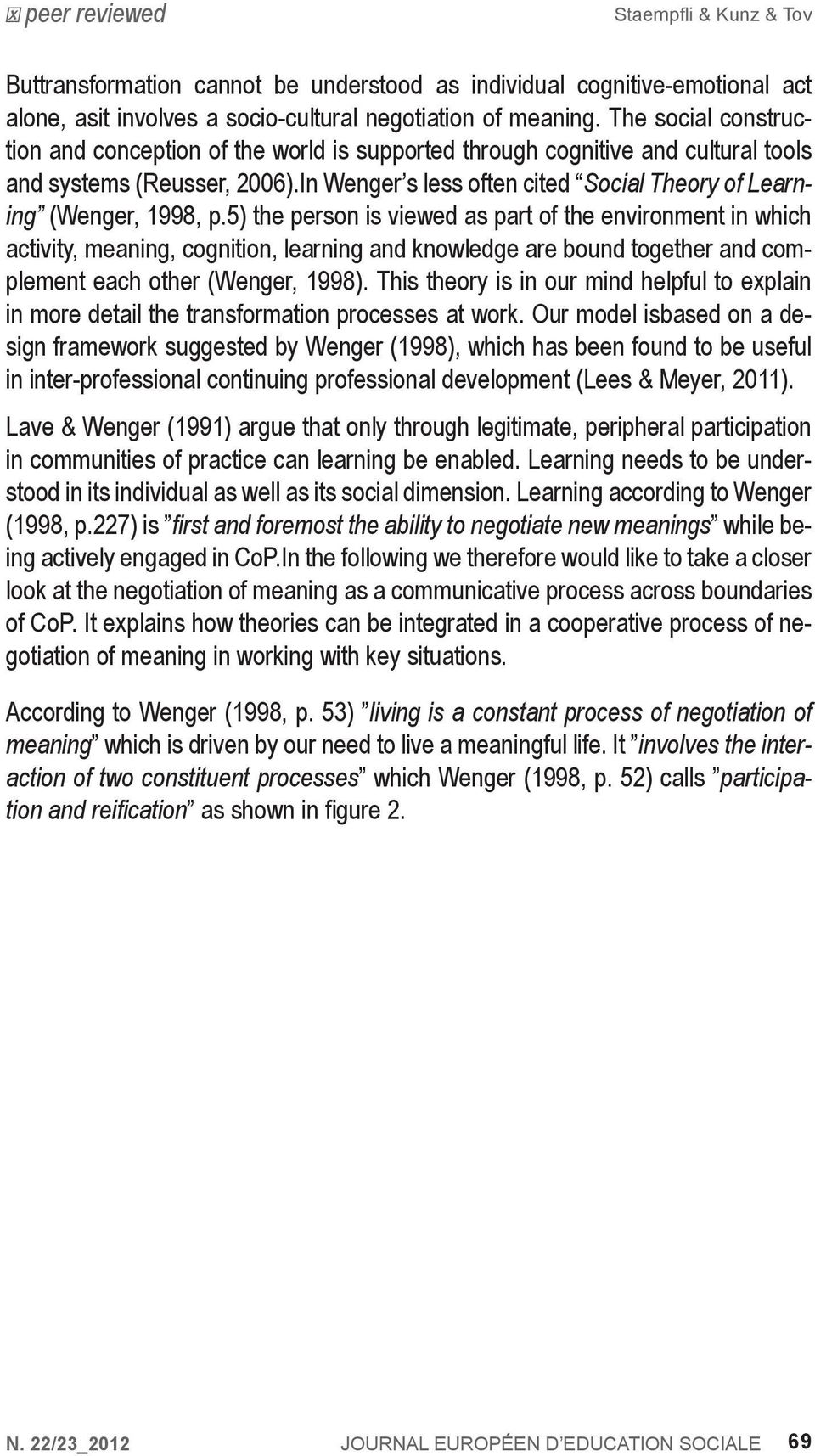 In Wenger s less often cited Social Theory of Learning (Wenger, 1998, p.