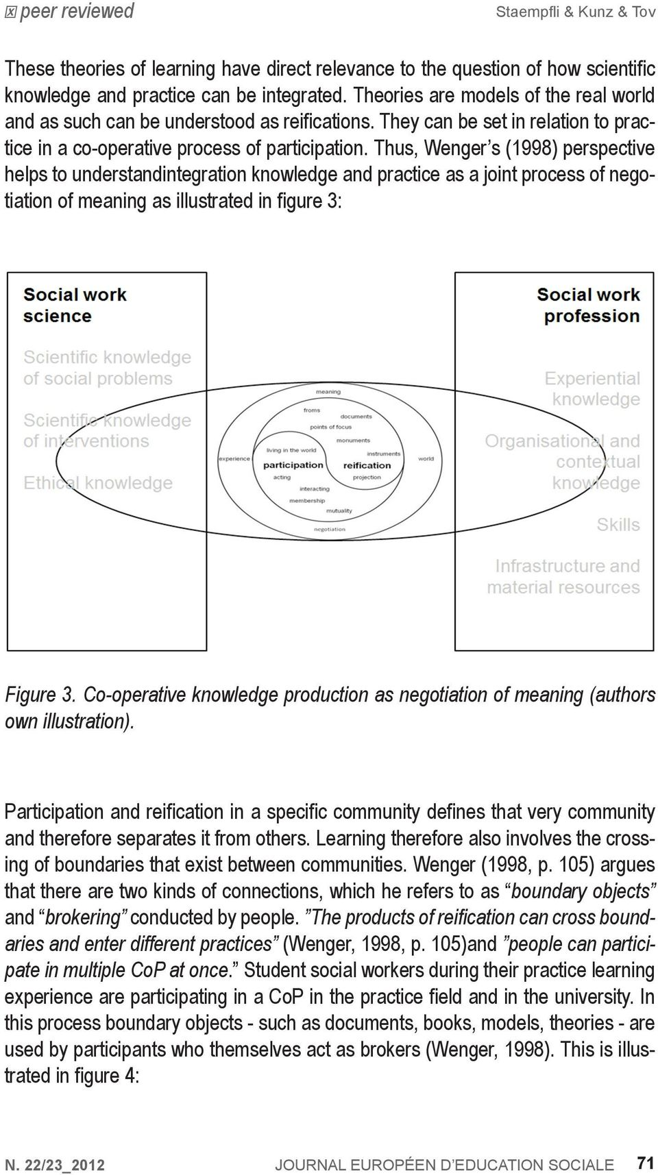 Thus, Wenger s (1998) perspective helps to understandintegration knowledge and practice as a joint process of negotiation of meaning as illustrated in figure 3: Figure Figure 3 Co-operative 3.