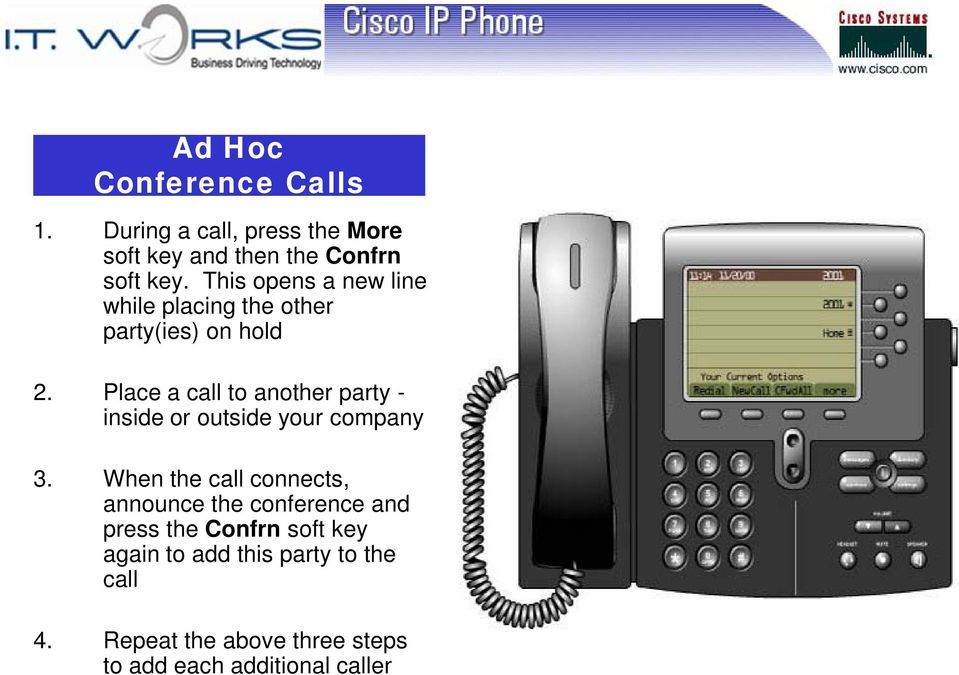 Place a call to another party - inside or outside your company 3.