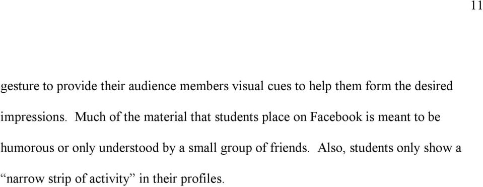 Much of the material that students place on Facebook is meant to be