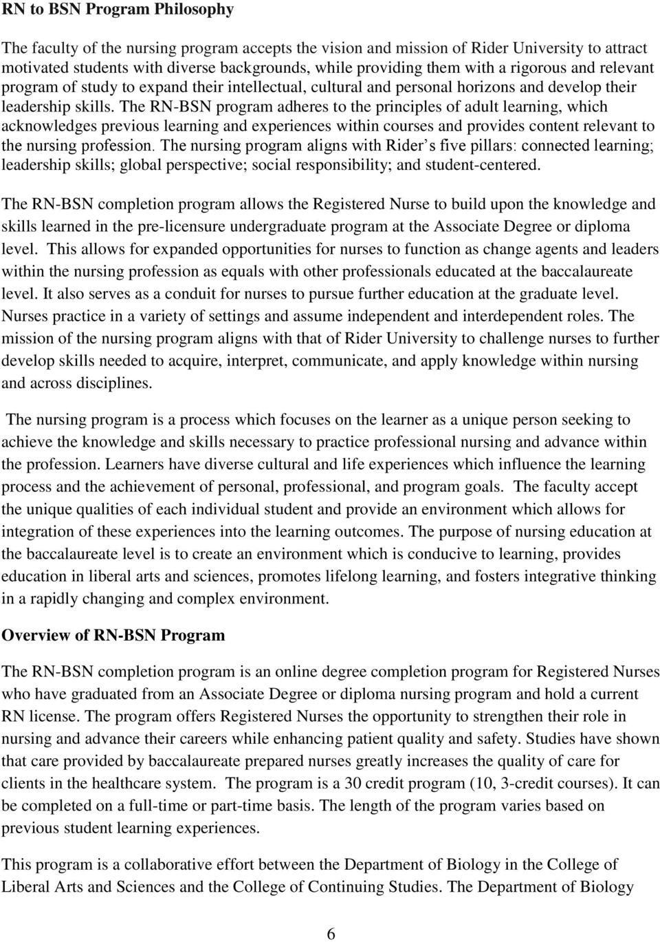The RN-BSN program adheres to the principles of adult learning, which acknowledges previous learning and experiences within courses and provides content relevant to the nursing profession.
