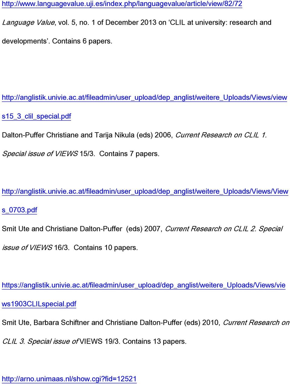 Special issue of VIEWS 15/3. Contains 7 papers. http://anglistik.univie.ac.at/fileadmin/user_upload/dep_anglist/weitere_uploads/views/view s_0703.