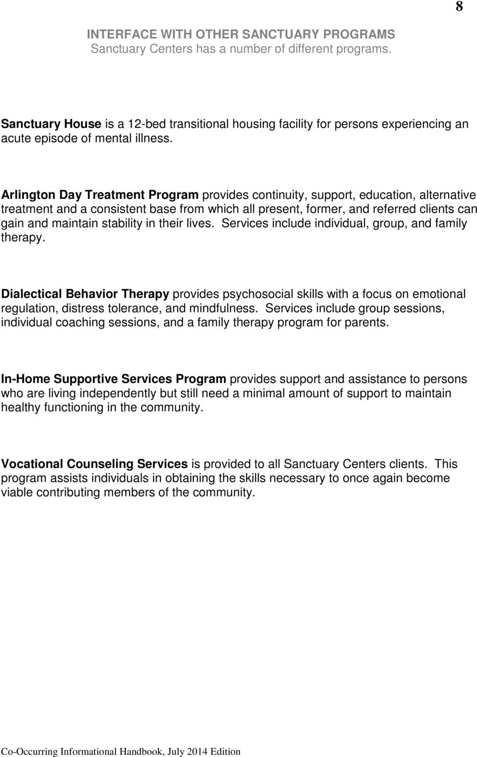 Arlington Day Treatment Program provides continuity, support, education, alternative treatment and a consistent base from which all present, former, and referred clients can gain and maintain