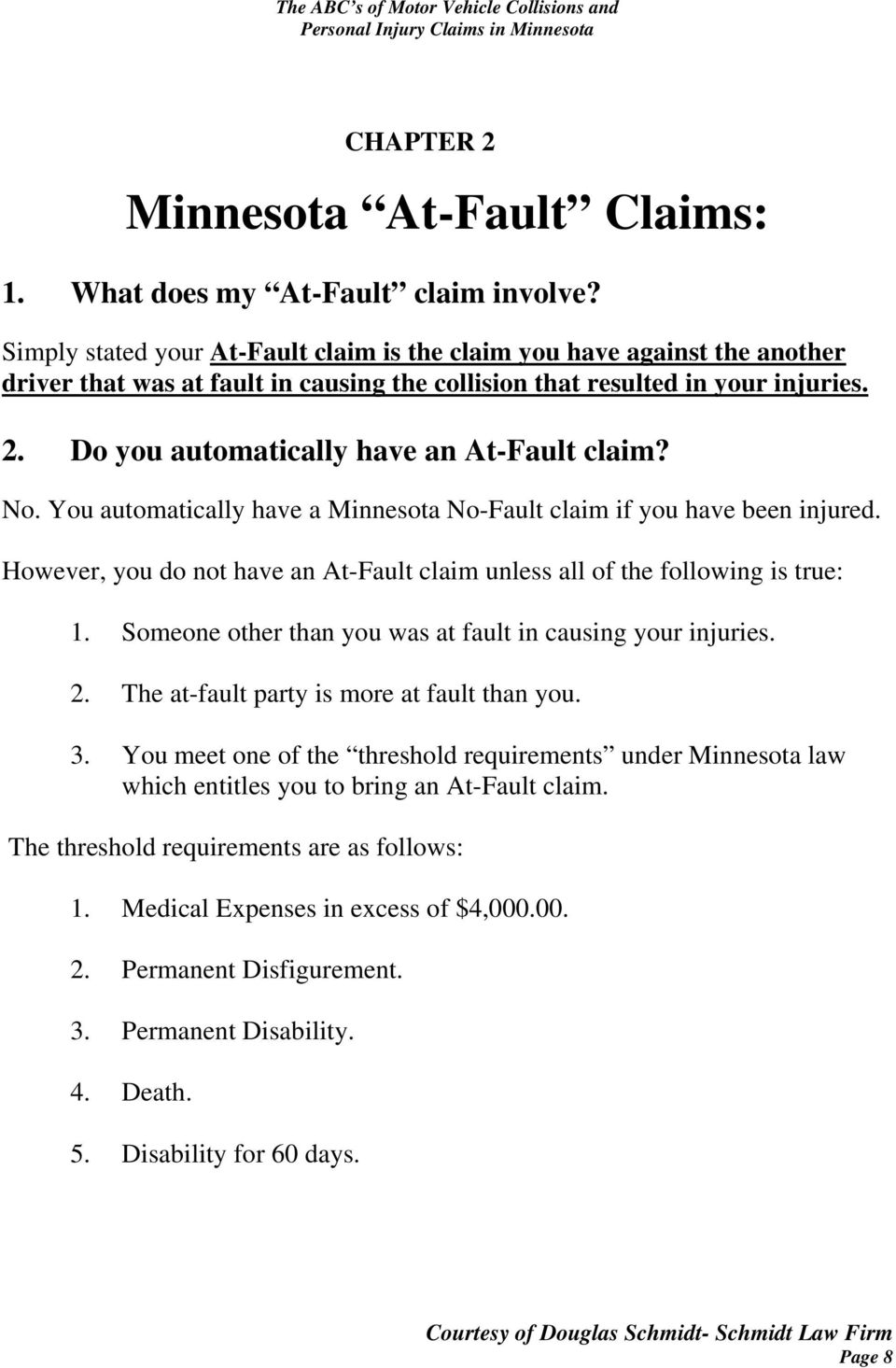 Do you automatically have an At-Fault claim? No. You automatically have a Minnesota No-Fault claim if you have been injured.