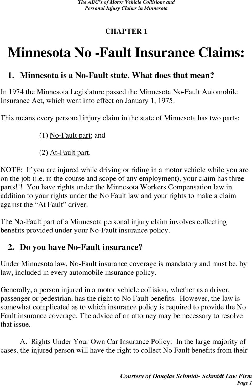 This means every personal injury claim in the state of Minnesota has two parts: (1) No-Fault part; and (2) At-Fault part.