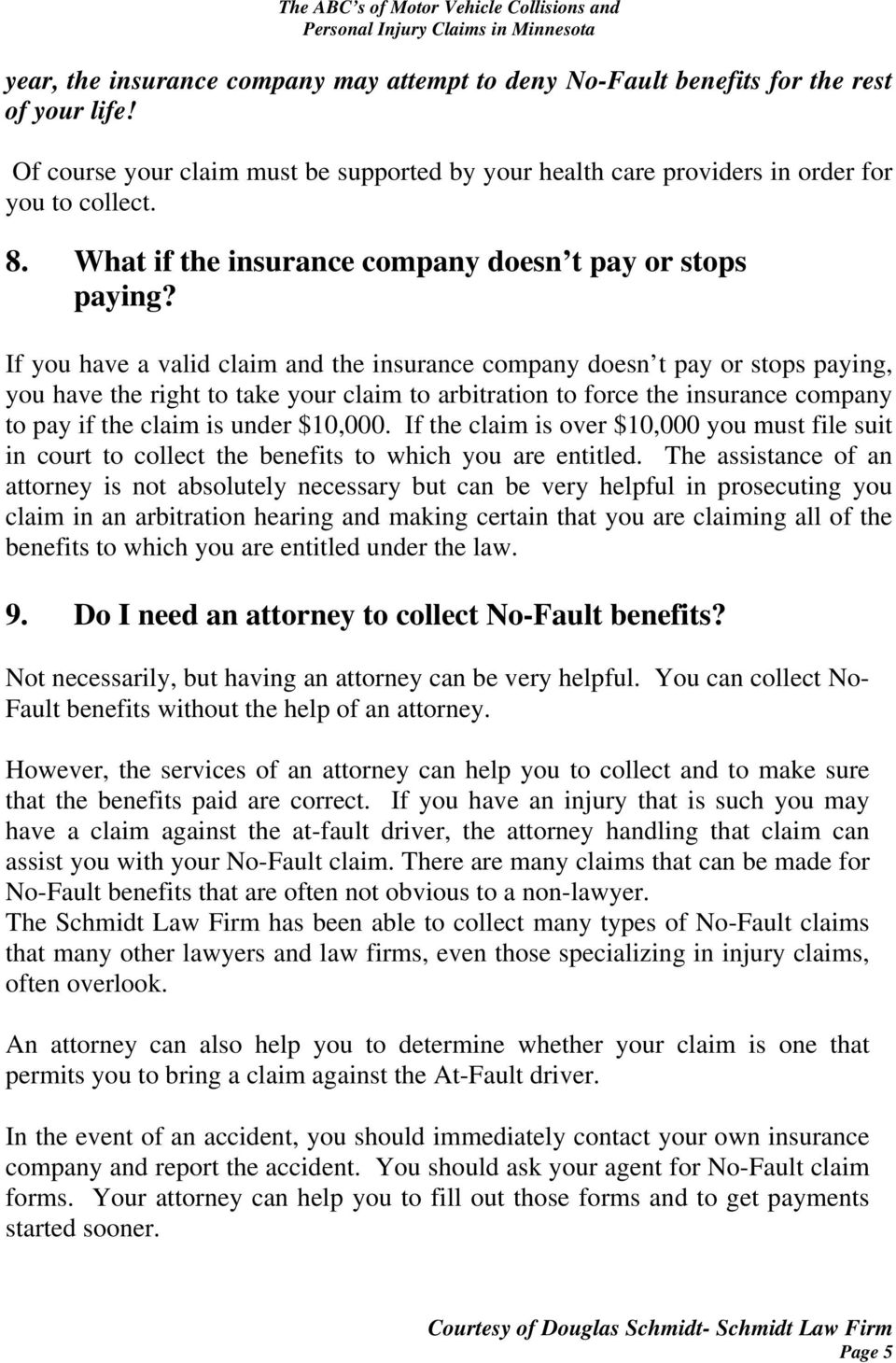 If you have a valid claim and the insurance company doesn t pay or stops paying, you have the right to take your claim to arbitration to force the insurance company to pay if the claim is under