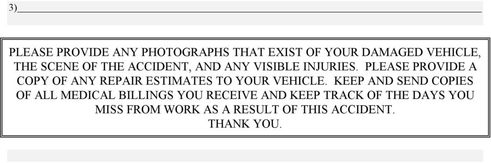 PLEASE PROVIDE A COPY OF ANY REPAIR ESTIMATES TO YOUR VEHICLE.