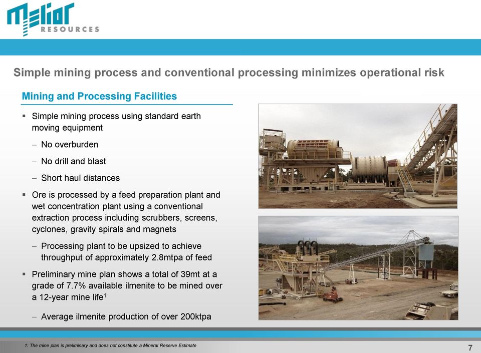 cyclones, gravity spirals and magnets Processing plant to be upsized to achieve throughput of approximately 2.8mtpa of feed Preliminary mine plan shows a total of 39mt at a grade of 7.