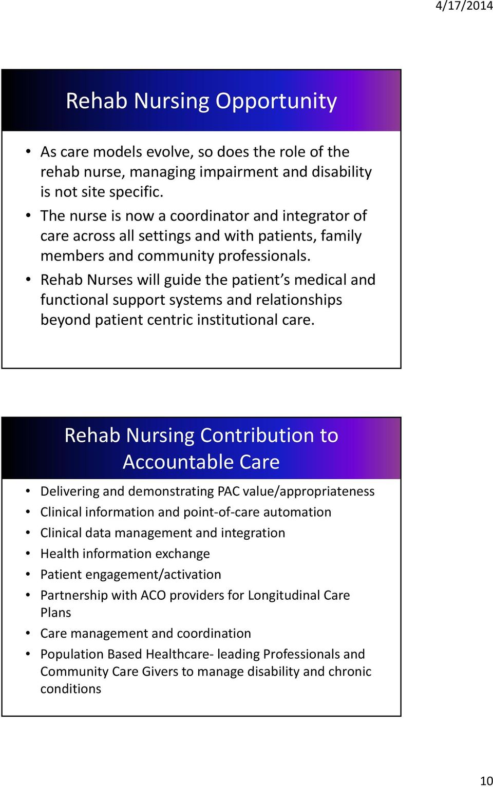 Rehab Nurses will guide the patient s medical and functional support systems and relationships beyond patient centric institutional care.