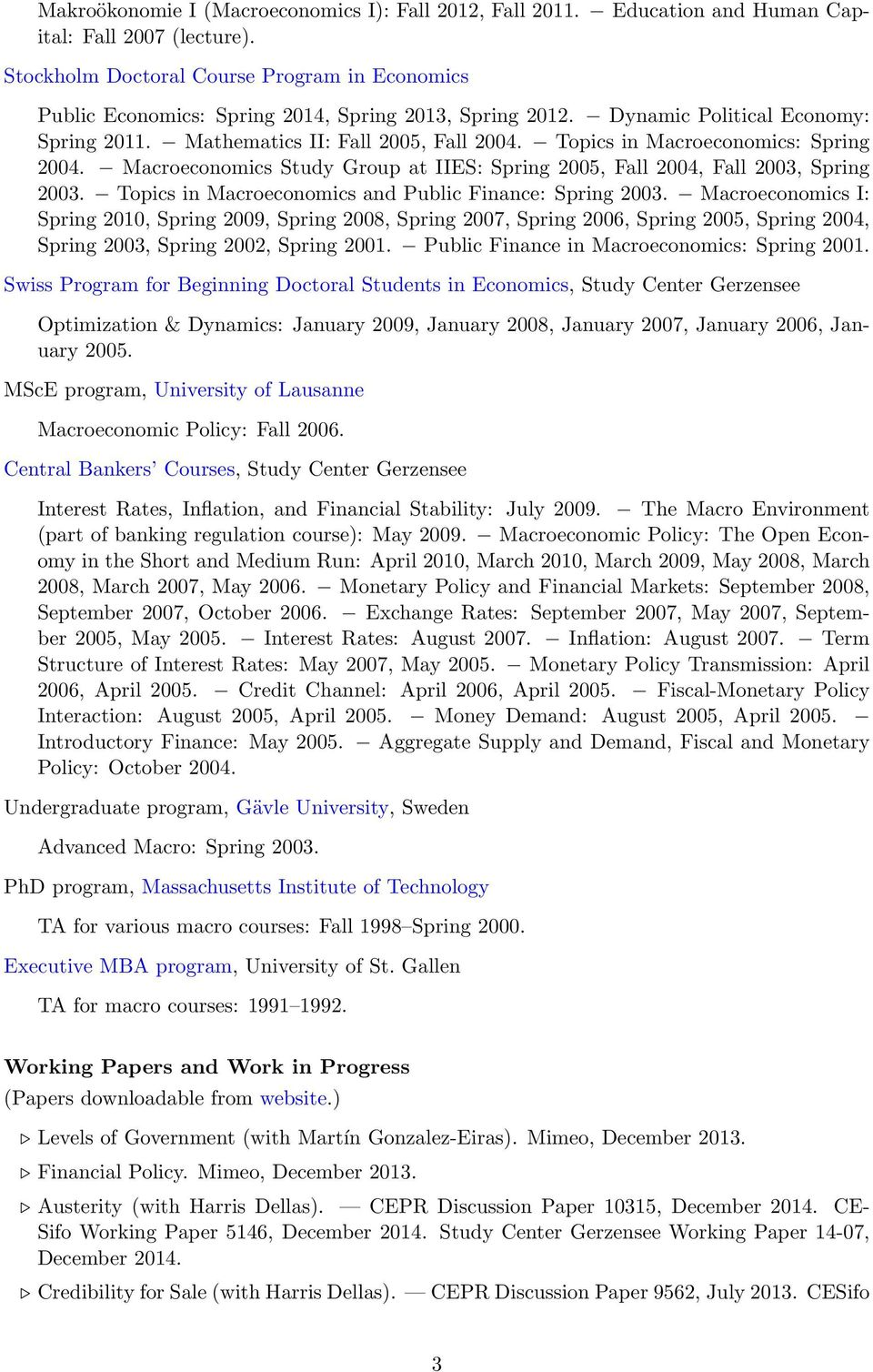Topics in Macroeconomics: Spring 2004. Macroeconomics Study Group at IIES: Spring 2005, Fall 2004, Fall 2003, Spring 2003. Topics in Macroeconomics and Public Finance: Spring 2003.