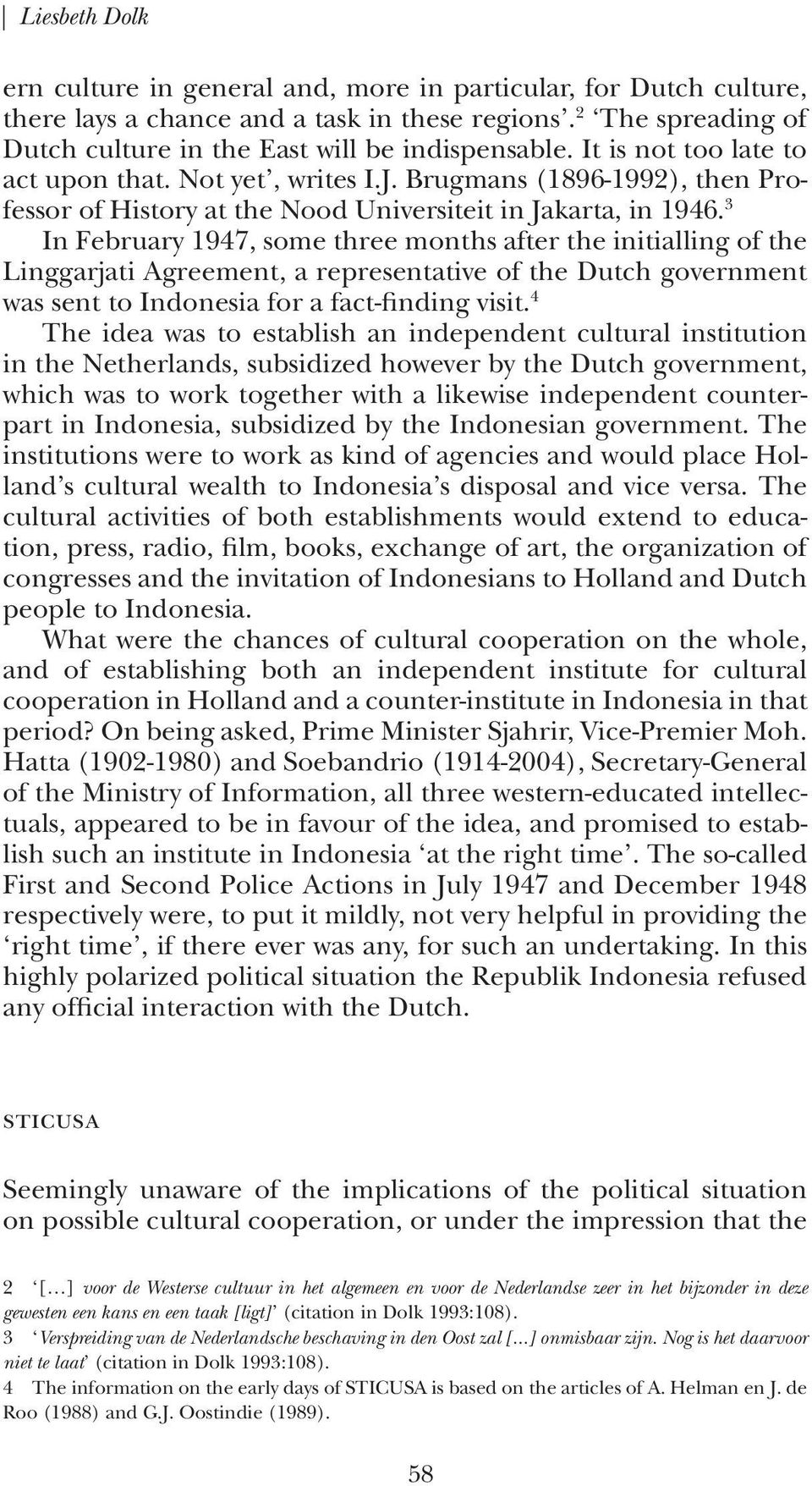 3 In February 1947, some three months after the initialling of the Linggarjati Agreement, a representative of the Dutch government was sent to Indonesia for a fact-finding visit.