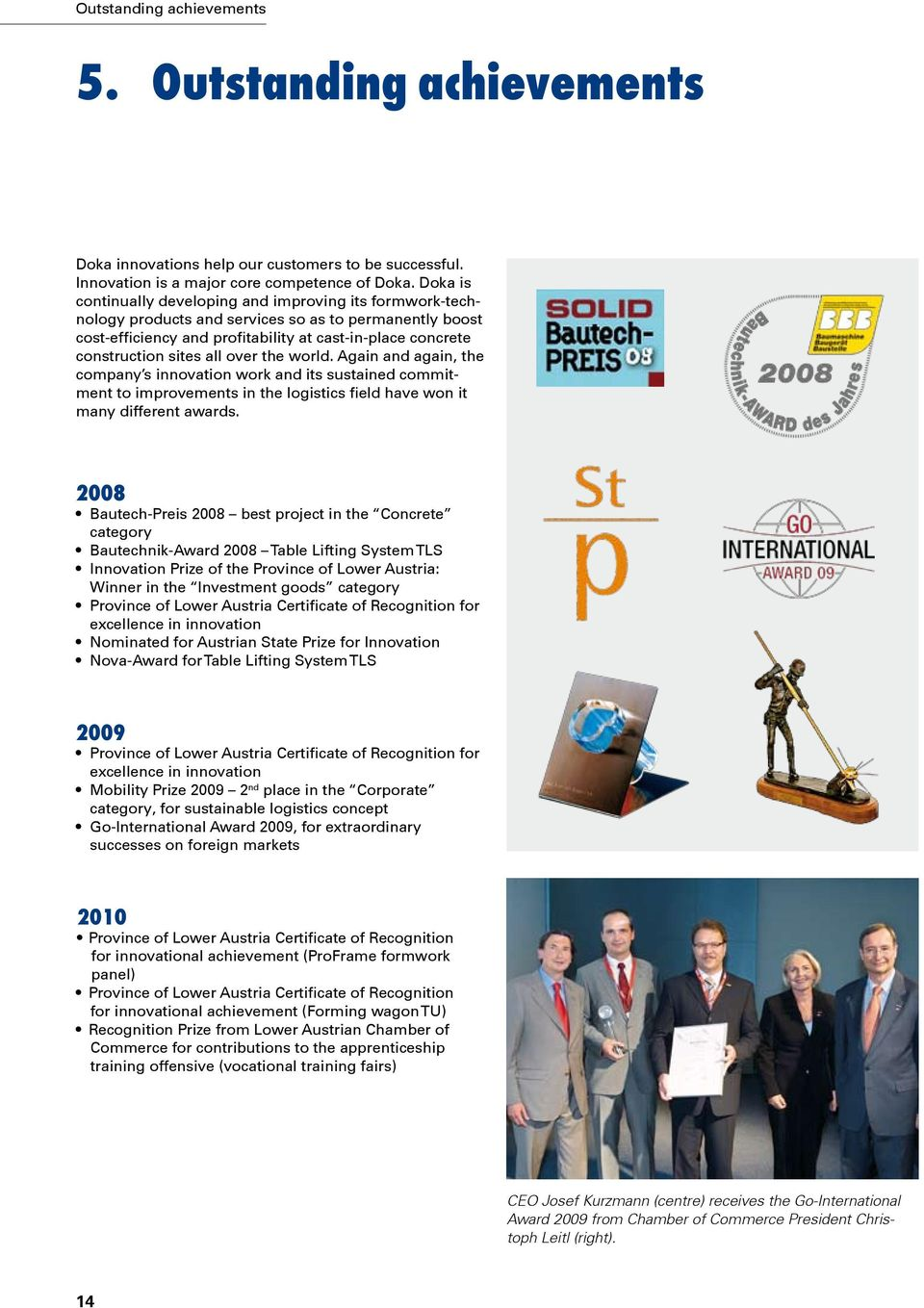 all over the world. Again and again, the company s innovation work and its sustained commitment to improvements in the logistics field have won it many different awards.