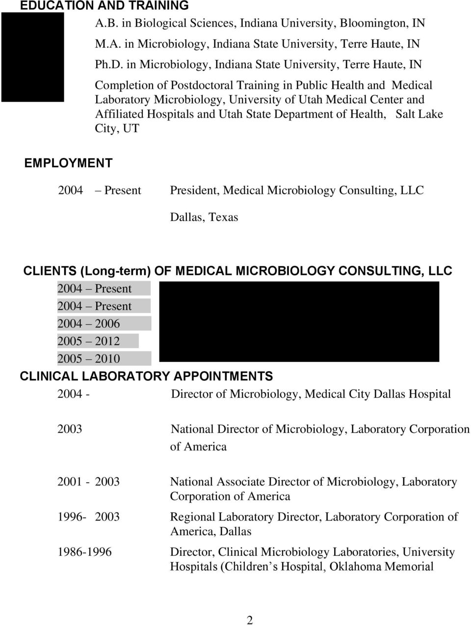 Department of Health, Salt Lake City, UT 2004 Present President, Medical Microbiology Consulting, LLC Dallas, Texas CLIENTS (Long-term) OF MEDICAL MICROBIOLOGY CONSULTING, LLC 2004 Present 2004