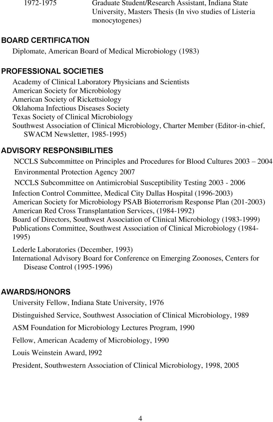 Society Texas Society of Clinical Microbiology Southwest Association of Clinical Microbiology, Charter Member (Editor-in-chief, SWACM Newsletter, 1985-1995) ADVISORY RESPONSIBILITIES NCCLS