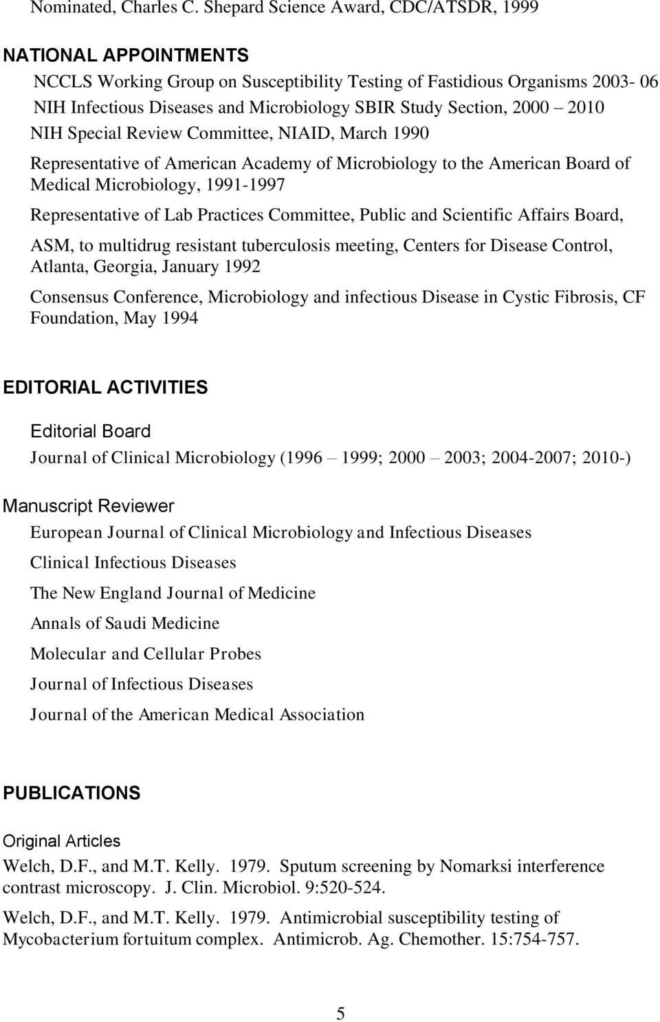 2000 2010 NIH Special Review Committee, NIAID, March 1990 Representative of American Academy of Microbiology to the American Board of Medical Microbiology, 1991-1997 Representative of Lab Practices