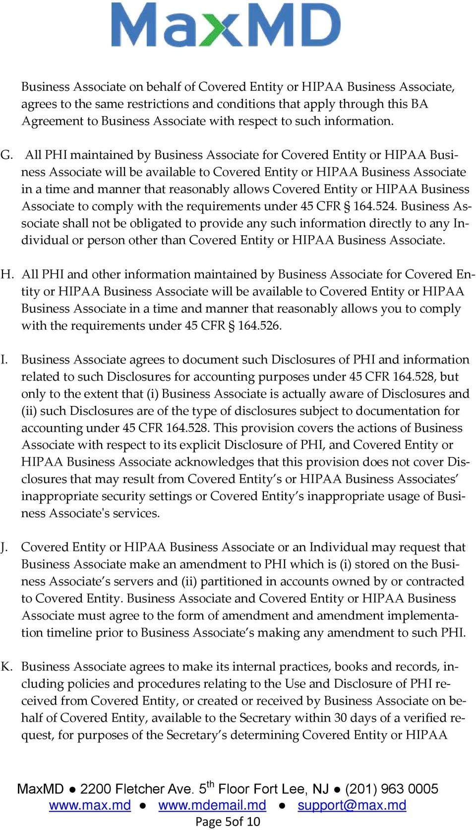 All PHI maintained by Business Associate for Covered Entity or HIPAA Business Associate will be available to Covered Entity or HIPAA Business Associate in a time and manner that reasonably allows