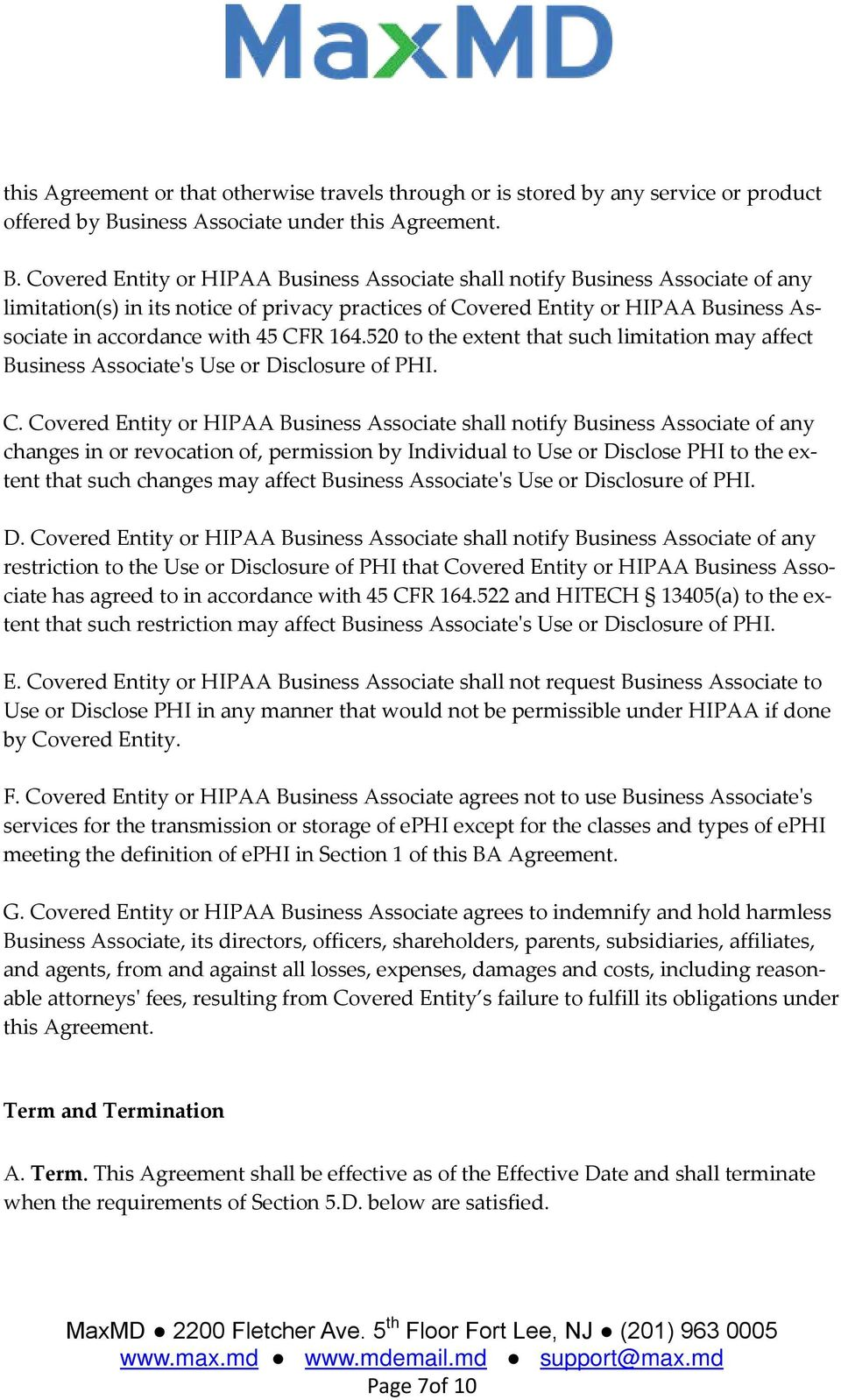 Covered Entity or HIPAA Business Associate shall notify Business Associate of any limitation(s) in its notice of privacy practices of Covered Entity or HIPAA Business Associate in accordance with 45