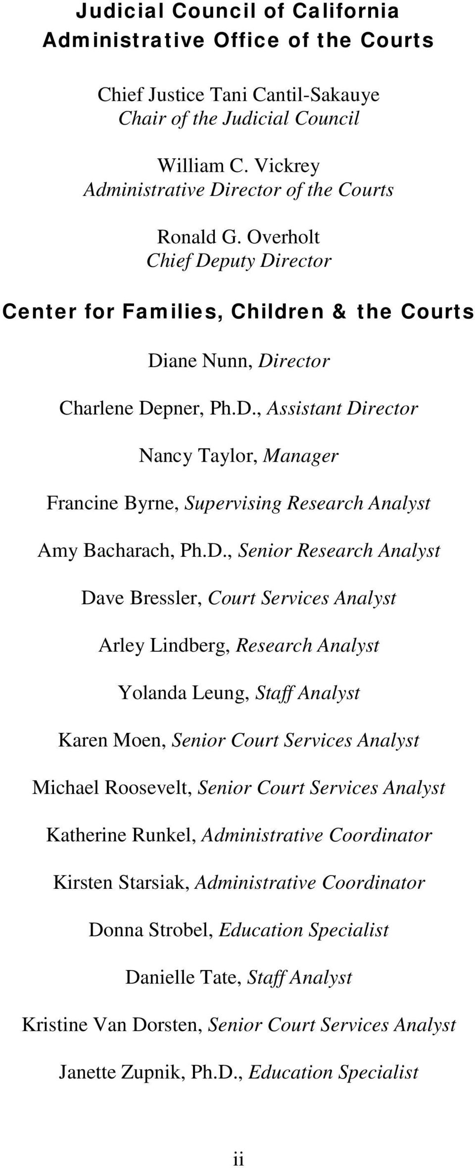 D., Senior Research Analyst Dave Bressler, Court Services Analyst Arley Lindberg, Research Analyst Yolanda Leung, Staff Analyst Karen Moen, Senior Court Services Analyst Michael Roosevelt, Senior