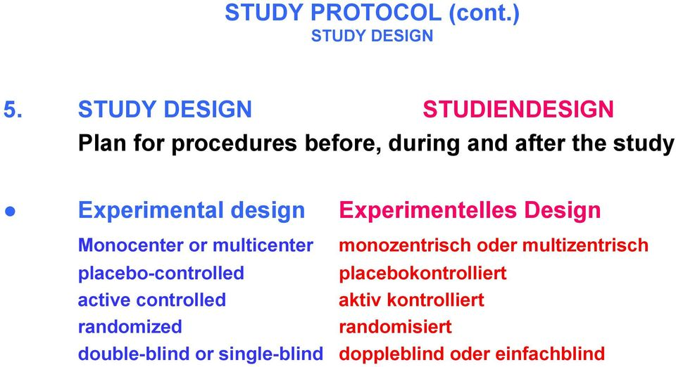 design Experimentelles Design Monocenter or multicenter placebo-controlled active controlled