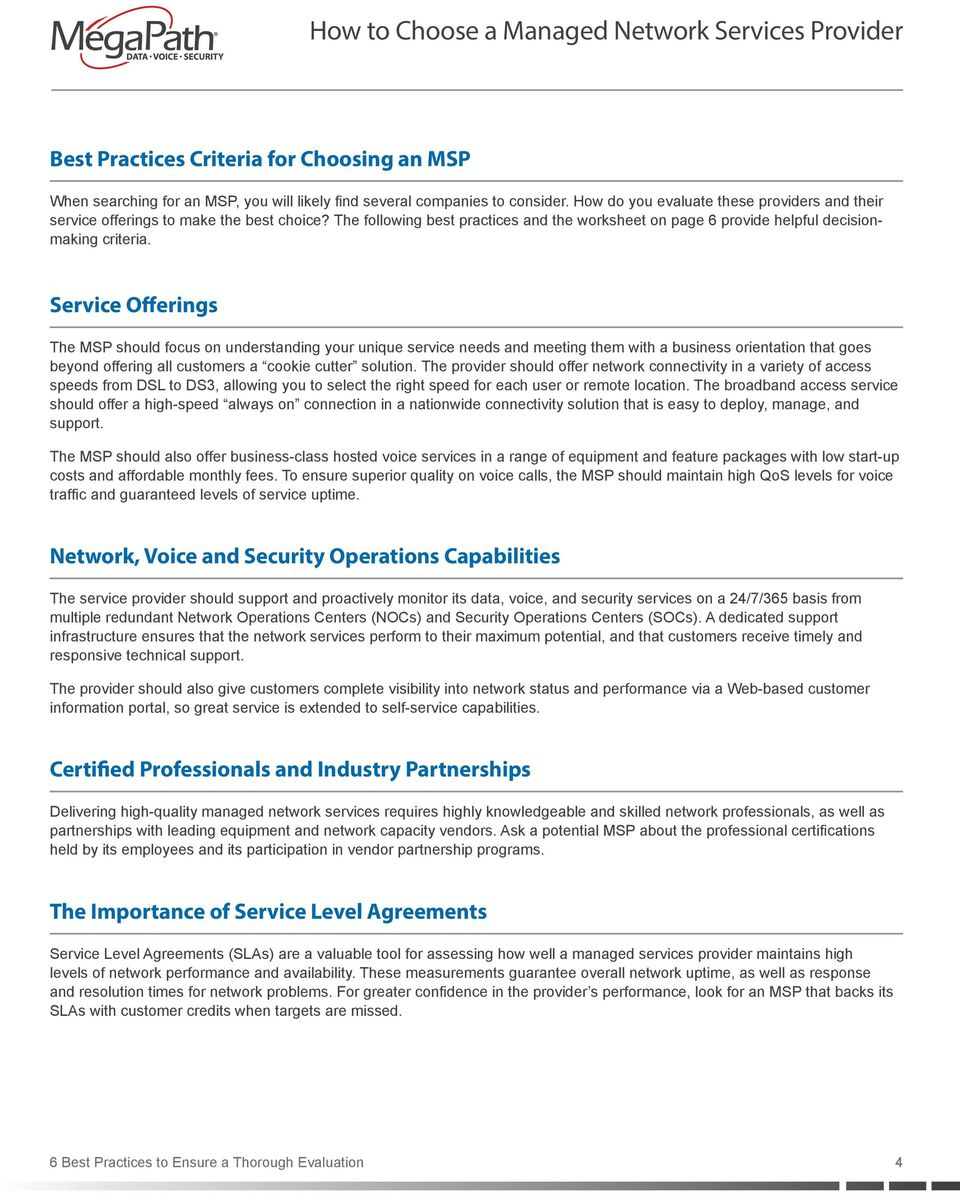 Service Offerings The MSP should focus on understanding your unique service needs and meeting them with a business orientation that goes beyond offering all customers a cookie cutter solution.