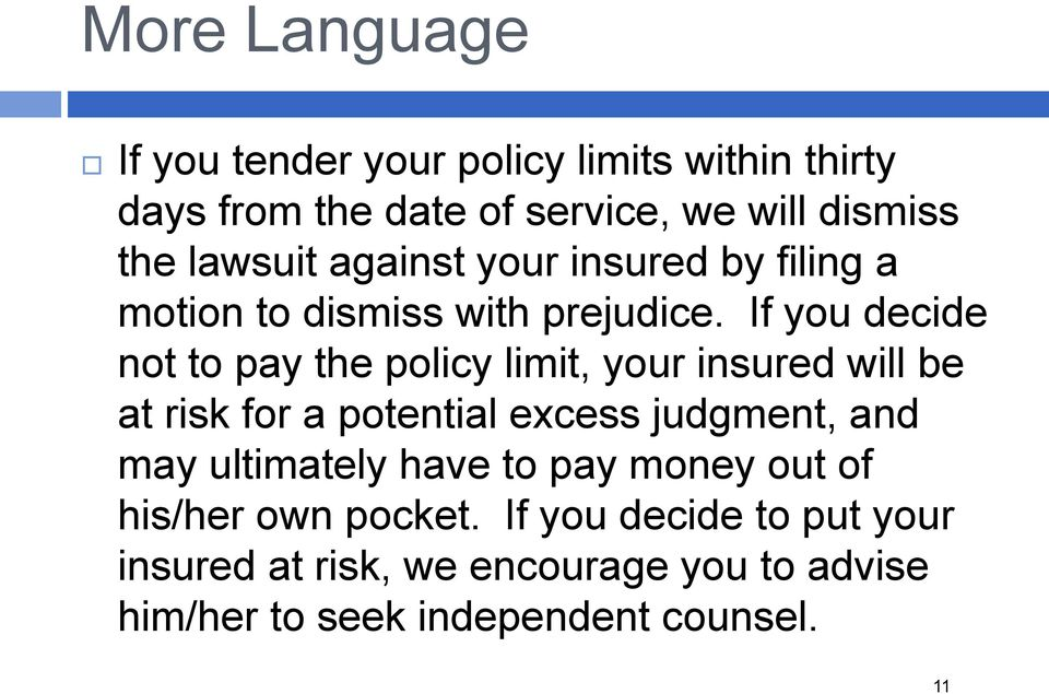 If you decide not to pay the policy limit, your insured will be at risk for a potential excess judgment, and may