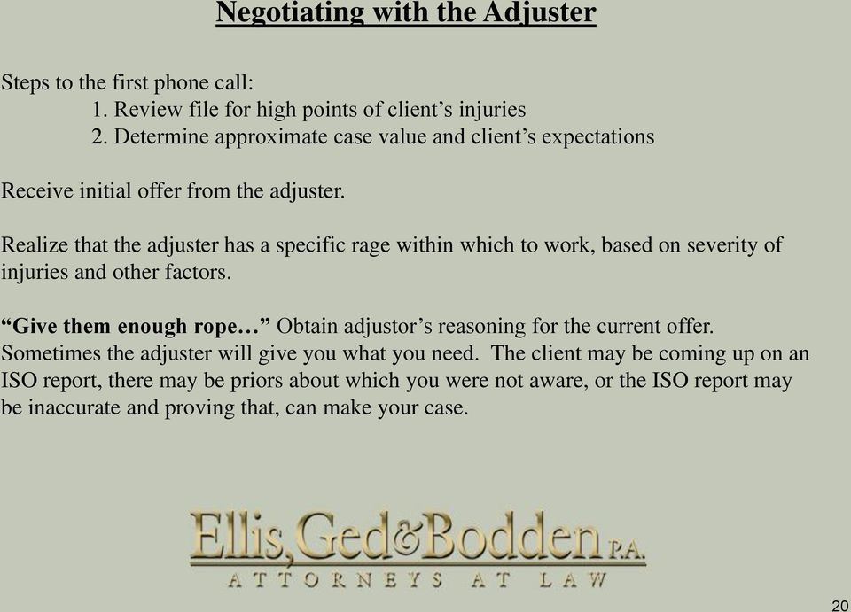Realize that the adjuster has a specific rage within which to work, based on severity of injuries and other factors.