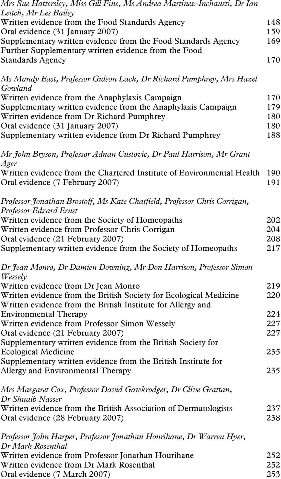 Gowland Written evidence from the Anaphylaxis Campaign 170 Supplementary written evidence from the Anaphylaxis Campaign 179 Written evidence from Dr Richard Pumphrey 180 Oral evidence (31 January