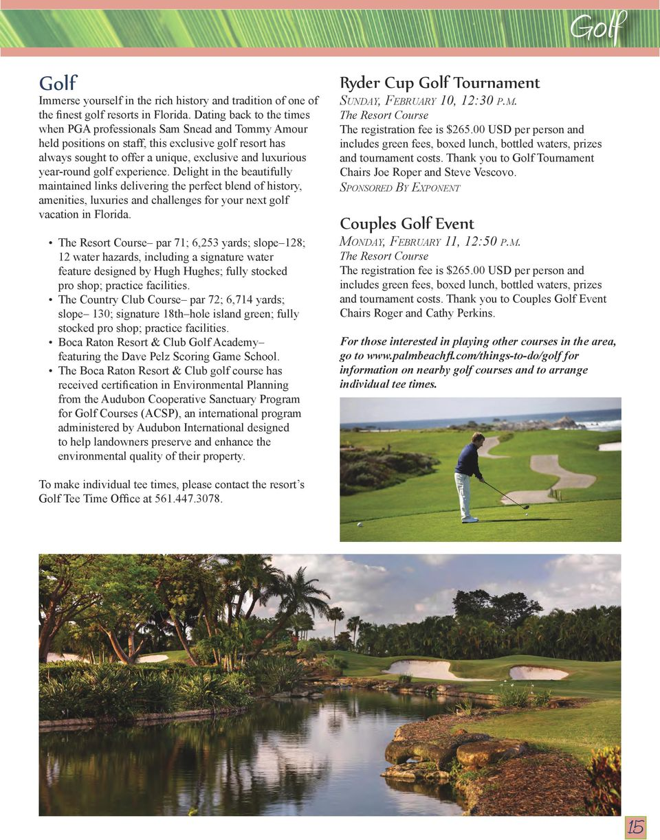 golf experience. Delight in the beautifully maintained links delivering the perfect blend of history, amenities, luxuries and challenges for your next golf vacation in Florida.