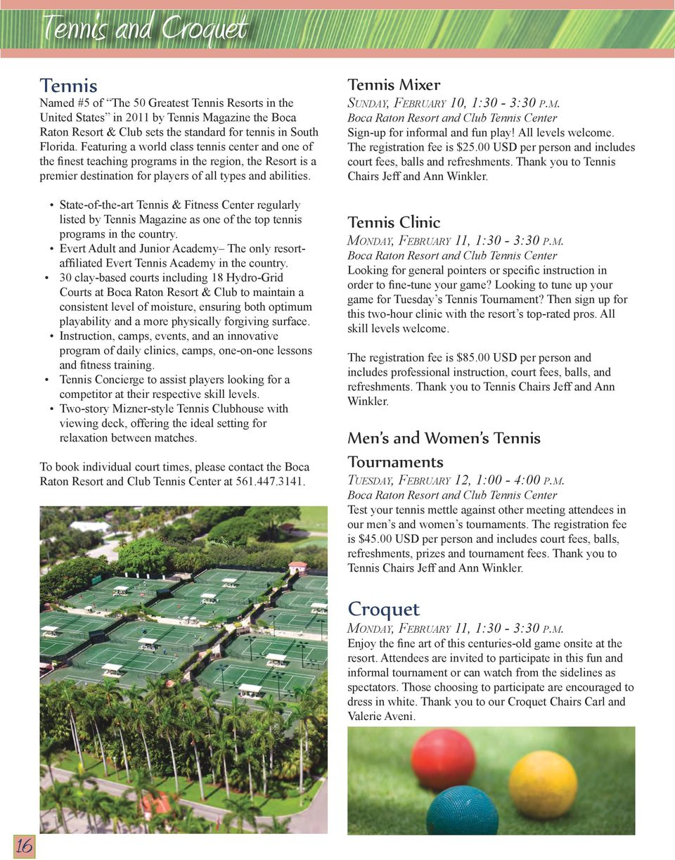 State-of-the-art Tennis & Fitness Center regularly listed by Tennis Magazine as one of the top tennis programs in the country.