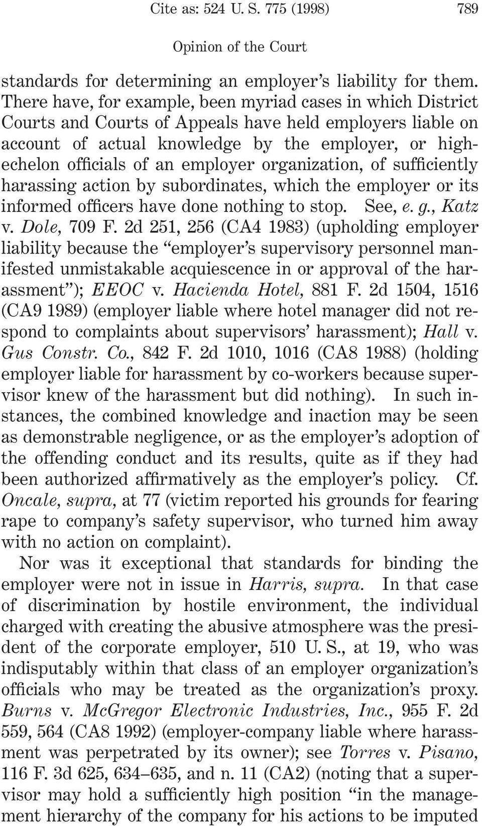 employer organization, of sufficiently harassing action by subordinates, which the employer or its informed officers have done nothing to stop. See, e. g., Katz v. Dole, 709 F.