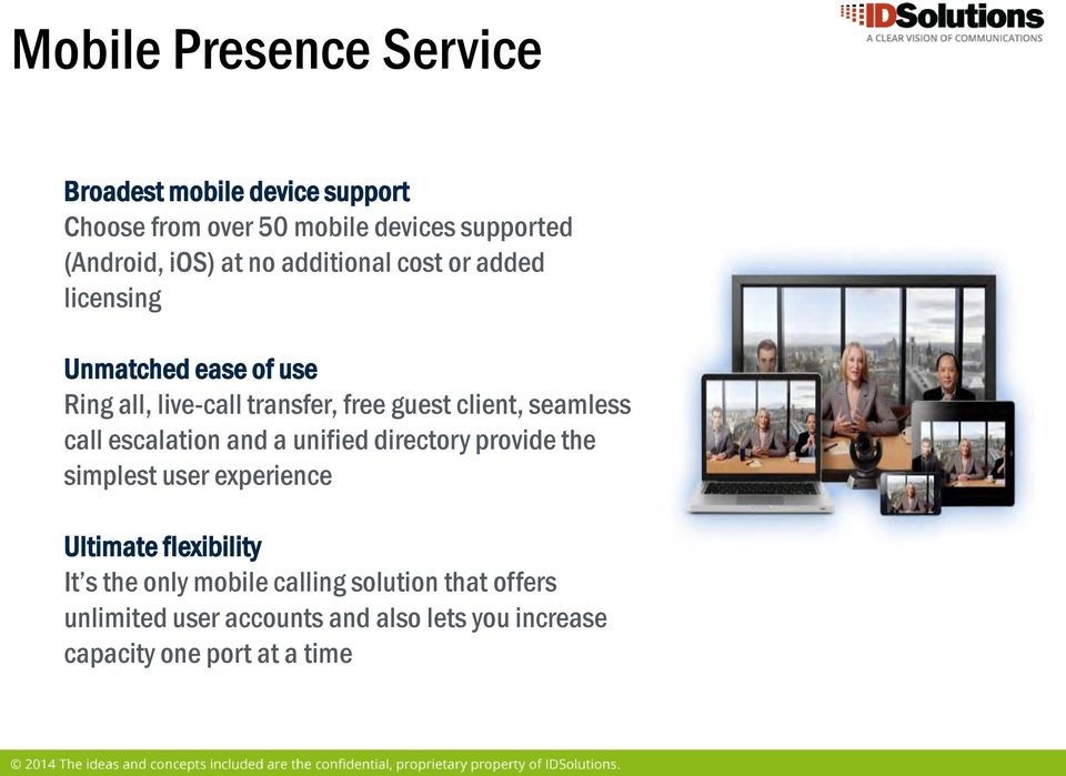 seamless call escalation and a unified directory provide the simplest user experience Ultimate flexibility It s the