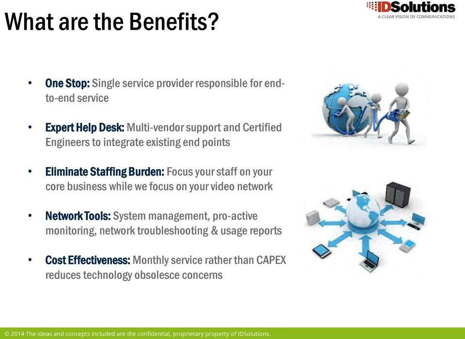 Certified Engineers to integrate existing end points Eliminate Staffing Burden: Focus your staff on your core business