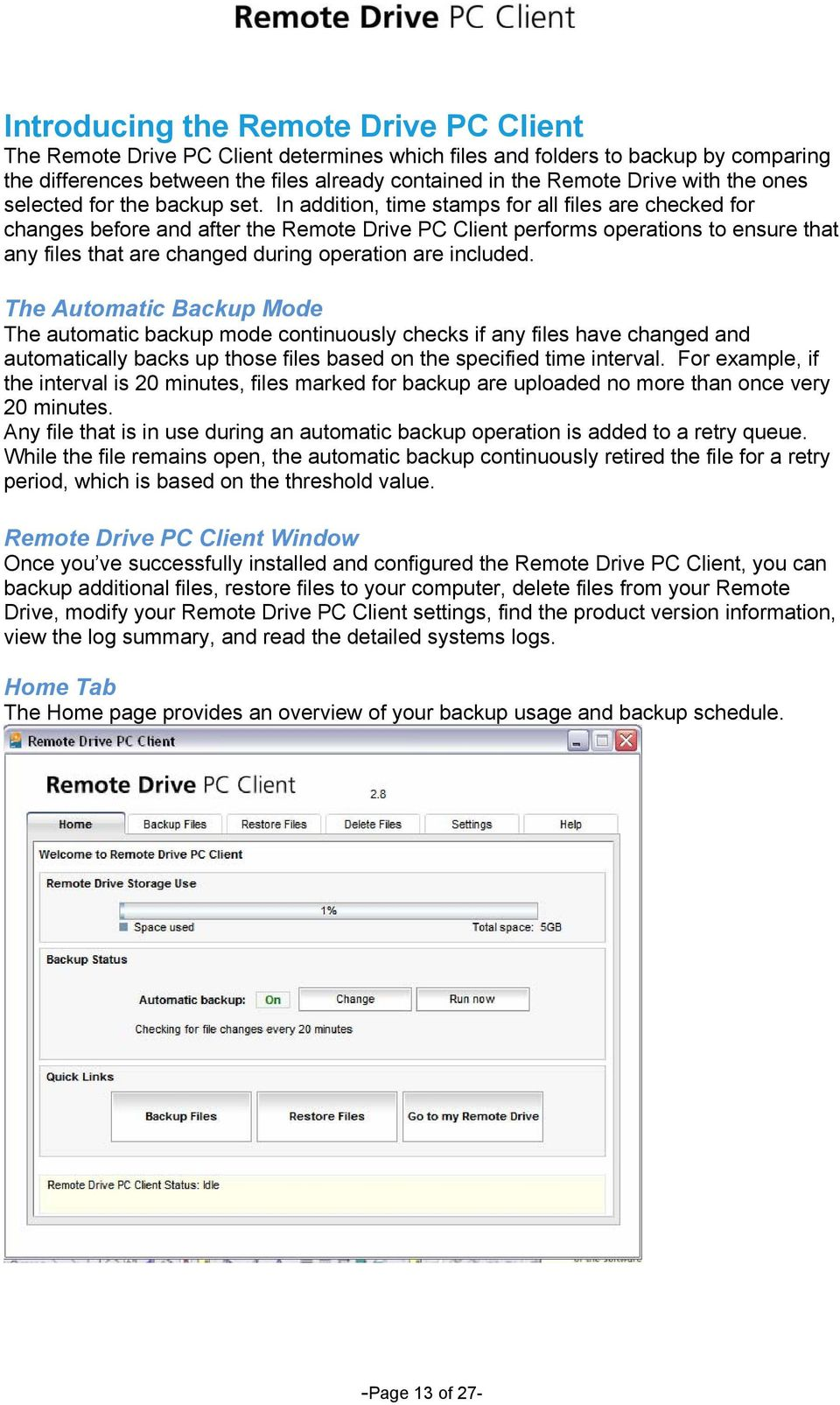 In addition, time stamps for all files are checked for changes before and after the Remote Drive PC Client performs operations to ensure that any files that are changed during operation are included.