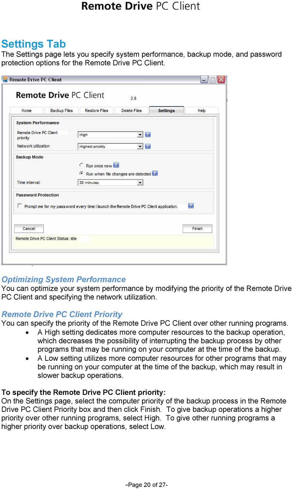 Remote Drive PC Client Priority You can specify the priority of the Remote Drive PC Client over other running programs.