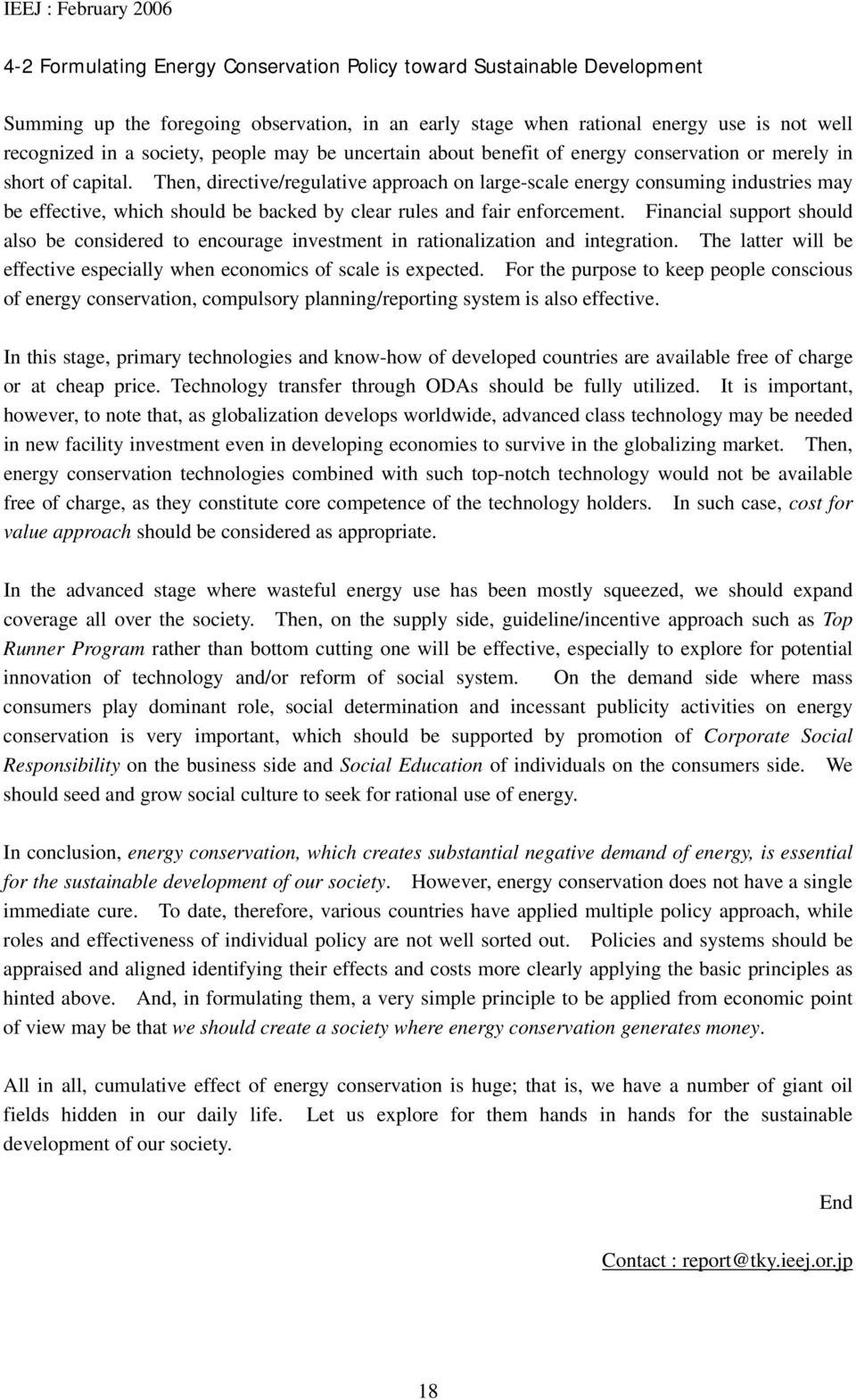Then, directive/regulative approach on large-scale energy consuming industries may be effective, which should be backed by clear rules and fair enforcement.