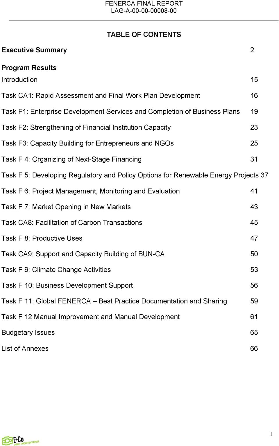 Regulatory and Policy Options for Renewable Energy Projects 37 Task F 6: Project Management, Monitoring and Evaluation 41 Task F 7: Market Opening in New Markets 43 Task CA8: Facilitation of Carbon