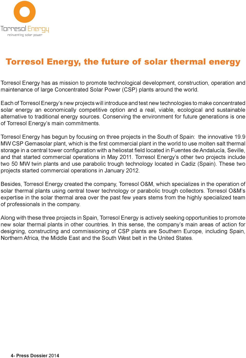 Each of Torresol Energy s new projects will introduce and test new technologies to make concentrated solar energy an economically competitive option and a real, viable, ecological and sustainable