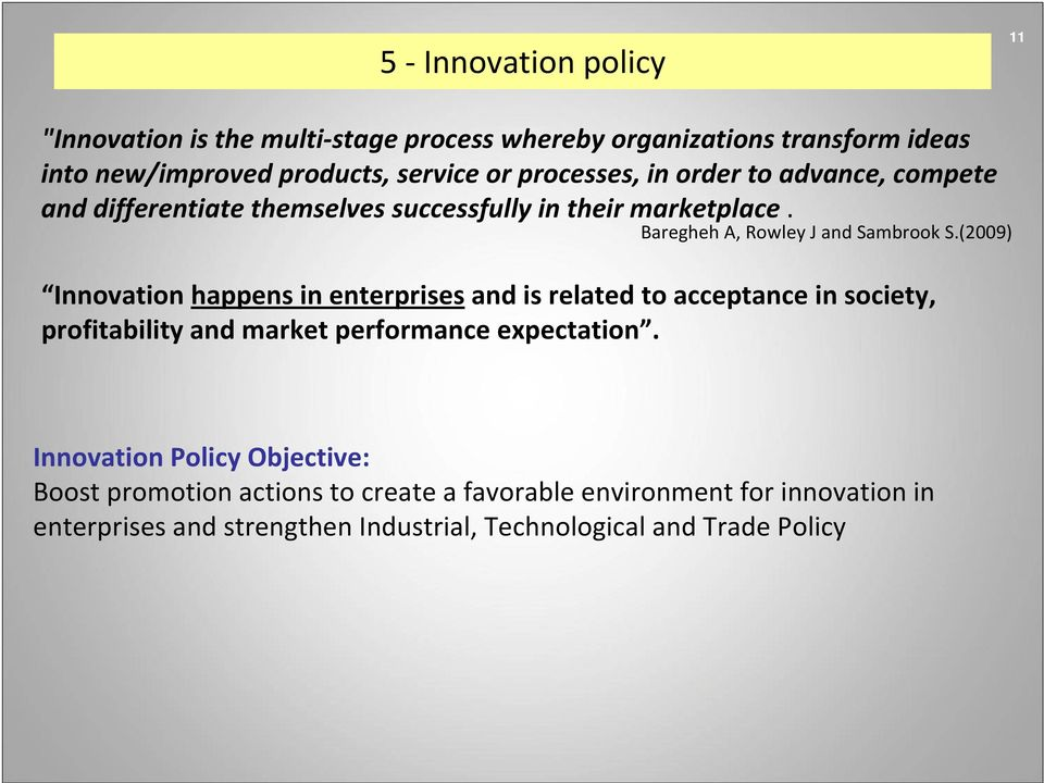 (2009) Innovation happens in enterprises and is related to acceptance in society, profitability and market performance expectation.