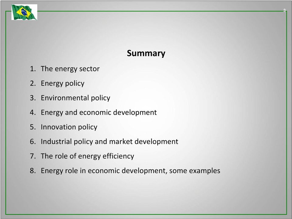 Innovation policy 6. Industrial policy and market development 7.