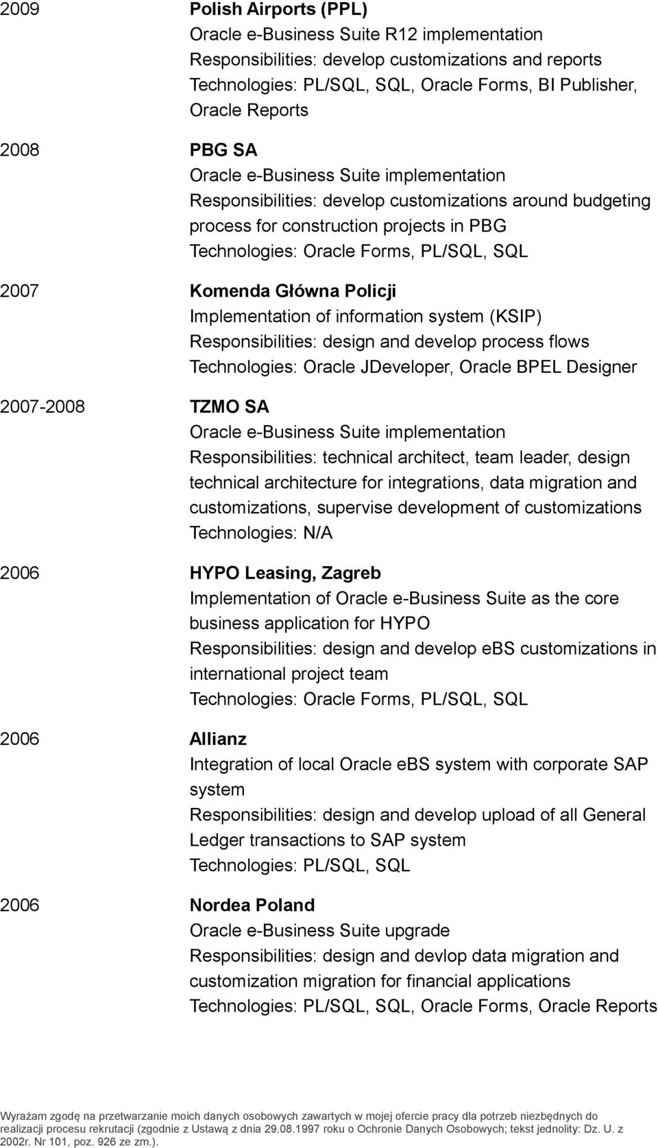 Główna Policji Implementation of information system (KSIP) Responsibilities: design and develop process flows Technologies: Oracle JDeveloper, Oracle BPEL Designer 2007-2008 TZMO SA Oracle e-business