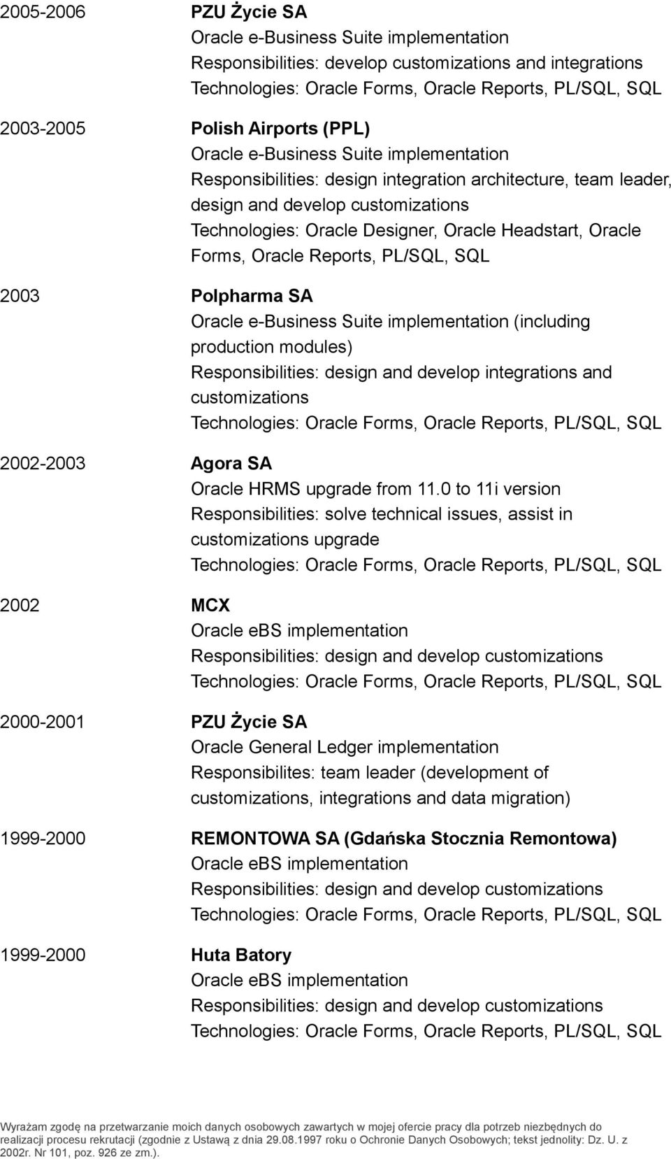 Polpharma SA Oracle e-business Suite implementation (including production modules) Responsibilities: design and develop integrations and customizations 2002-2003 Agora SA Oracle HRMS upgrade from 11.
