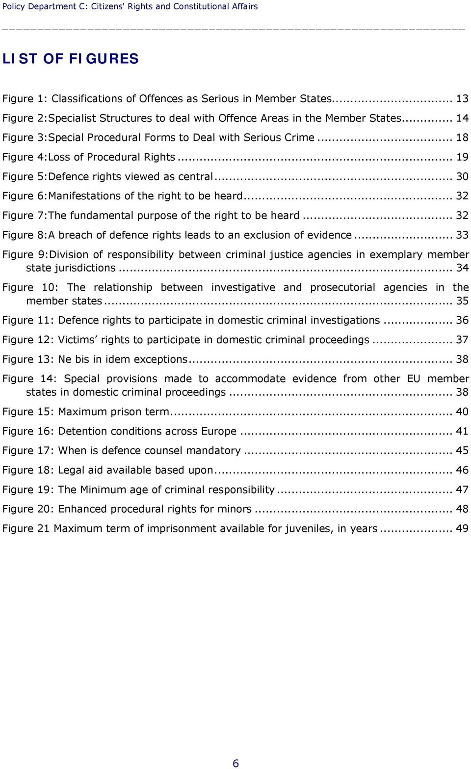 .. 19 Figure 5:Defence rights viewed as central... 30 Figure 6:Manifestations of the right to be heard... 32 Figure 7:The fundamental purpose of the right to be heard.