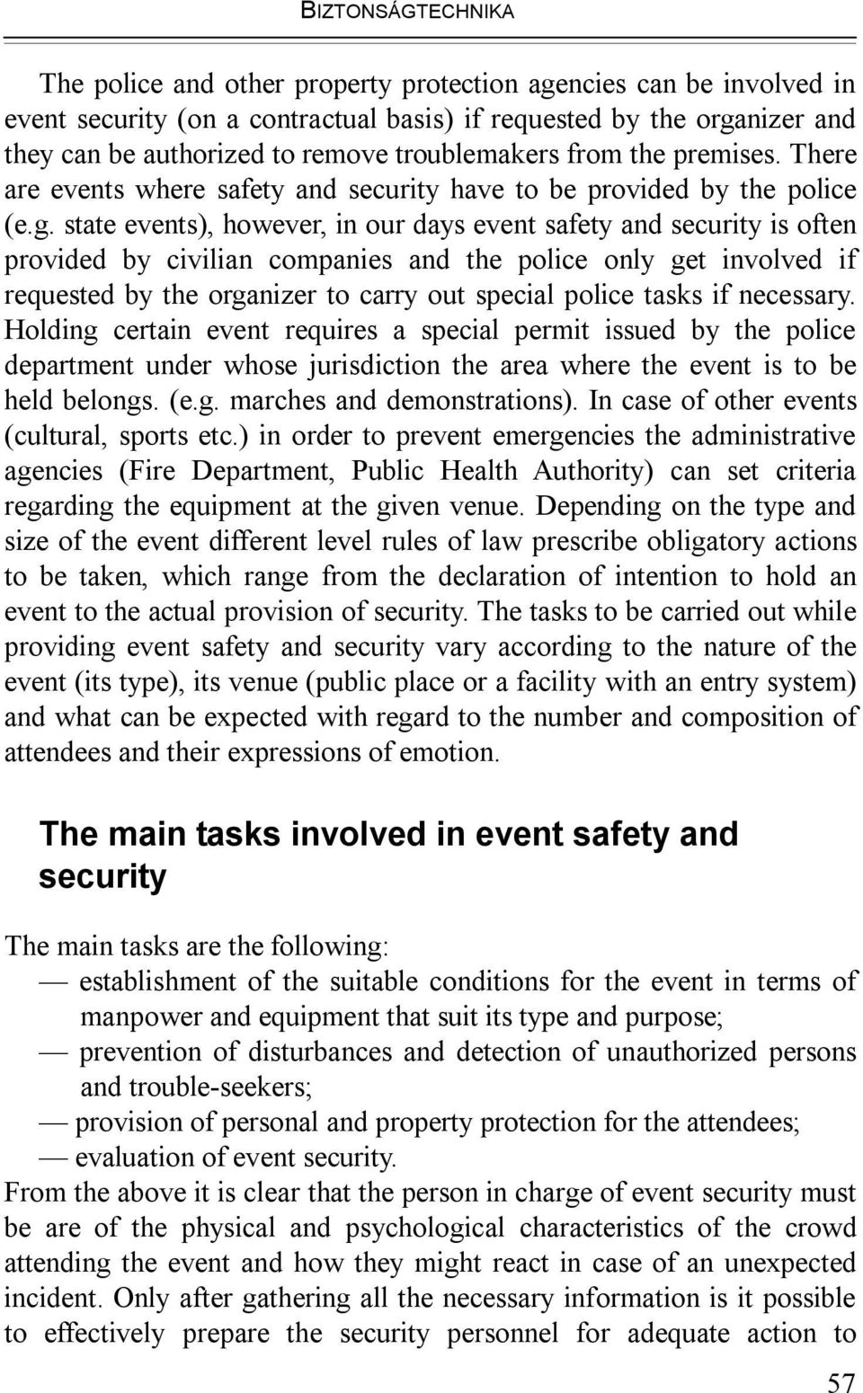 state events), however, in our days event safety and security is often provided by civilian companies and the police only get involved if requested by the organizer to carry out special police tasks