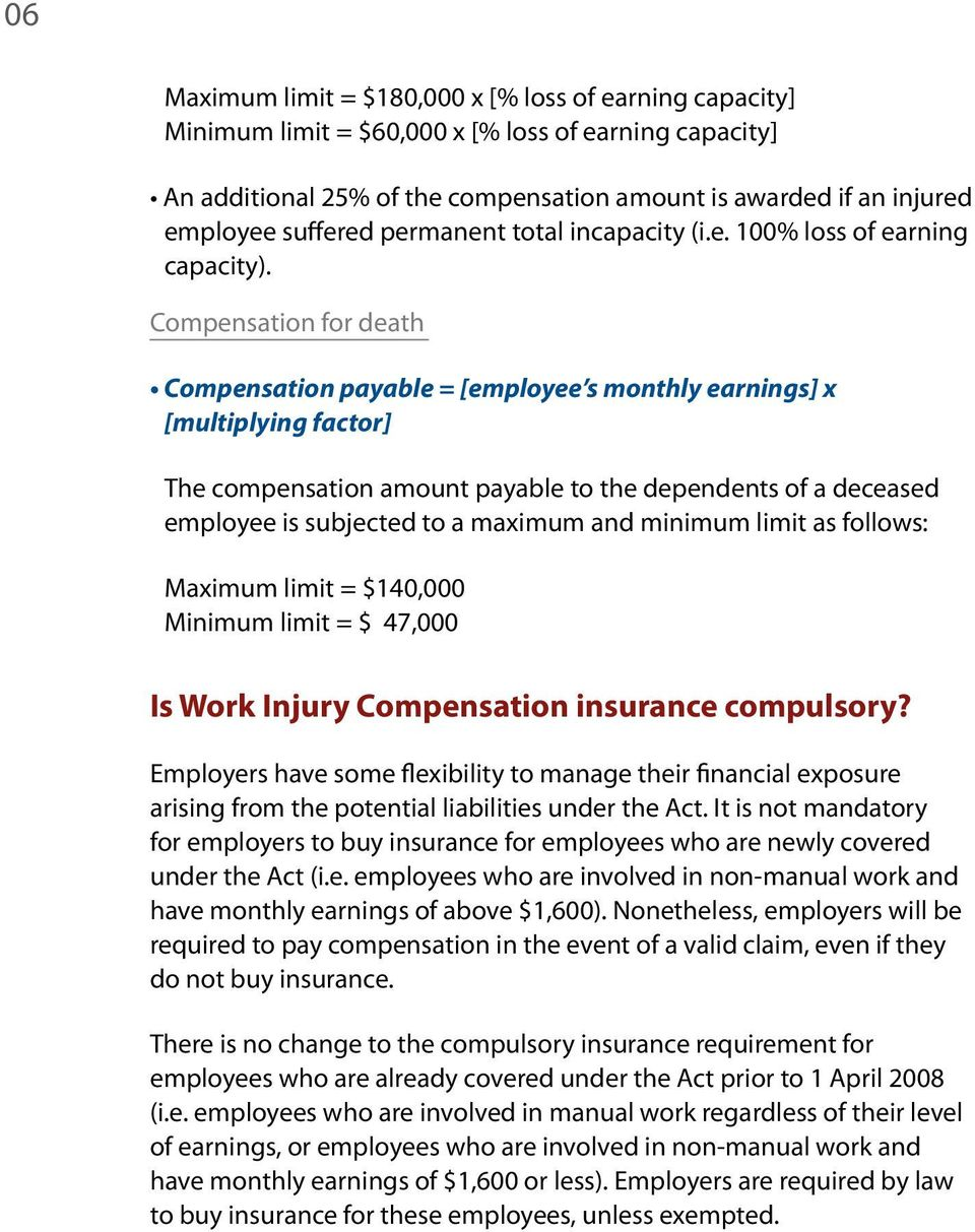 Compensation for death Compensation payable = [employee s monthly earnings] x [multiplying factor] The compensation amount payable to the dependents of a deceased employee is subjected to a maximum