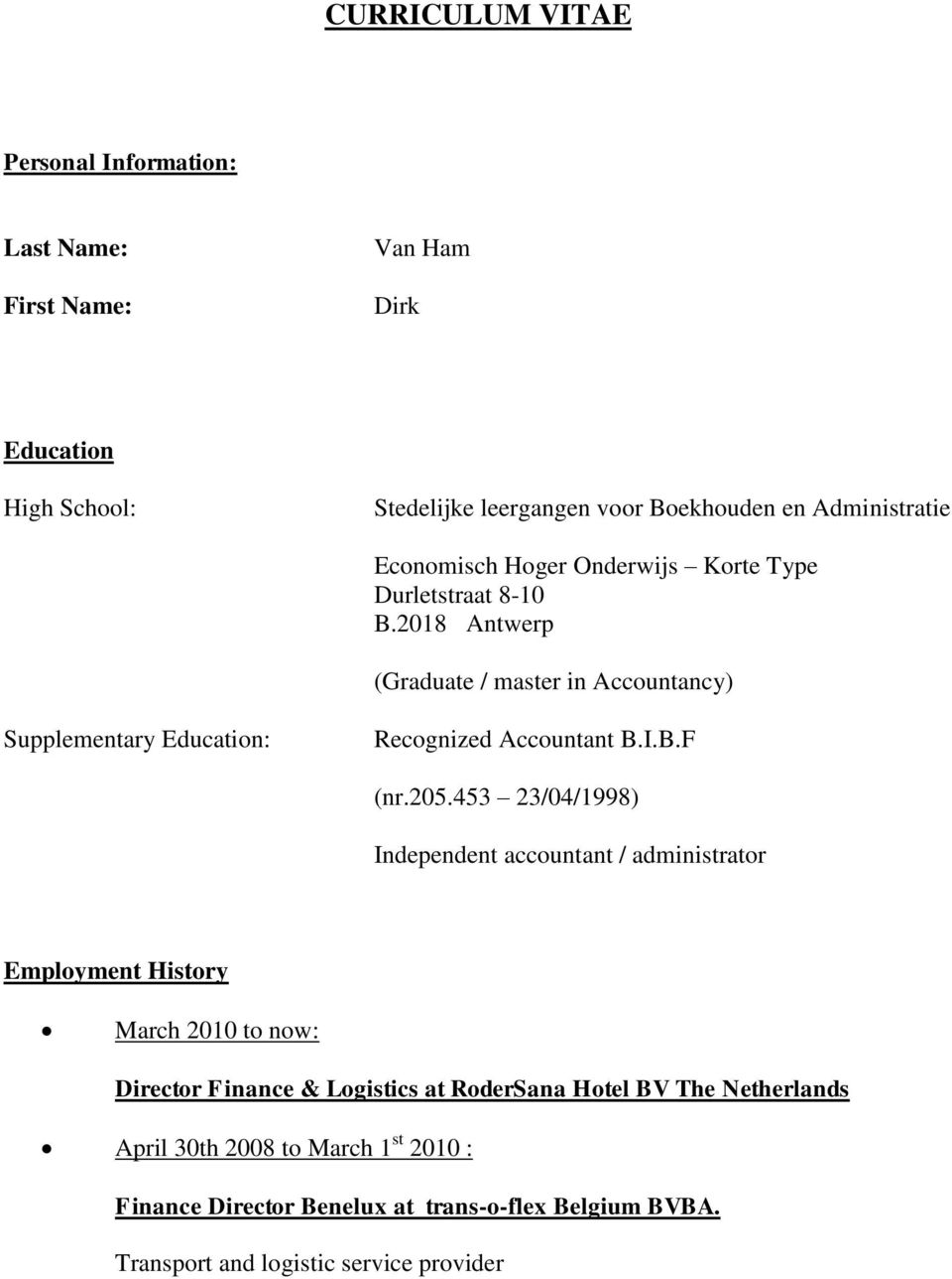 2018 Antwerp (Graduate / master in Accountancy) Supplementary Education: Recognized Accountant B.I.B.F (nr.205.